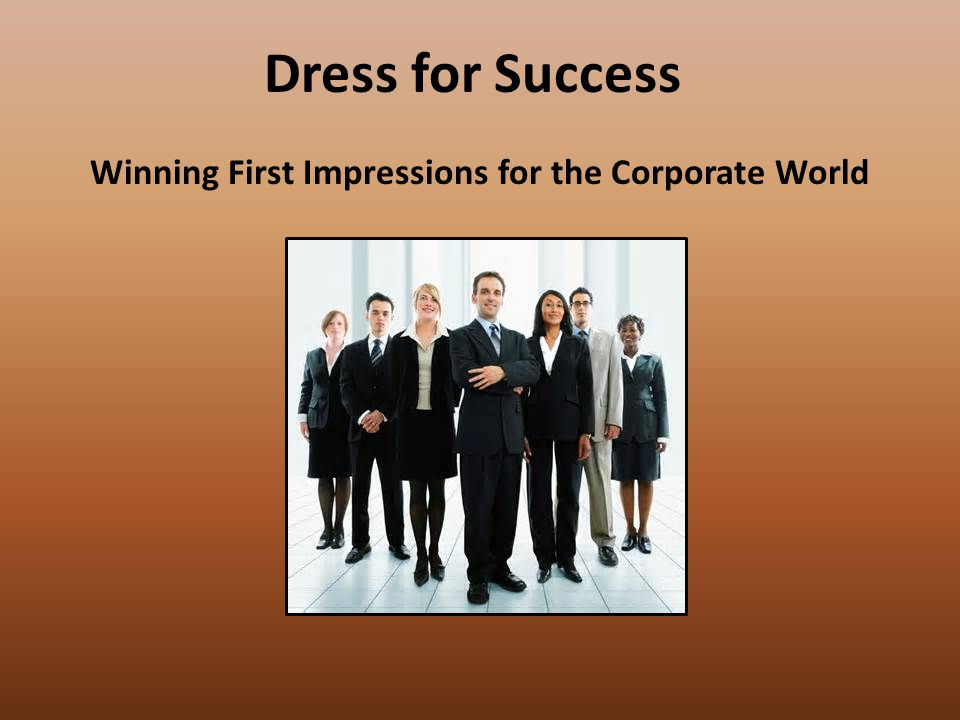 Dress for Success Winning First Impressions for the Corporate World