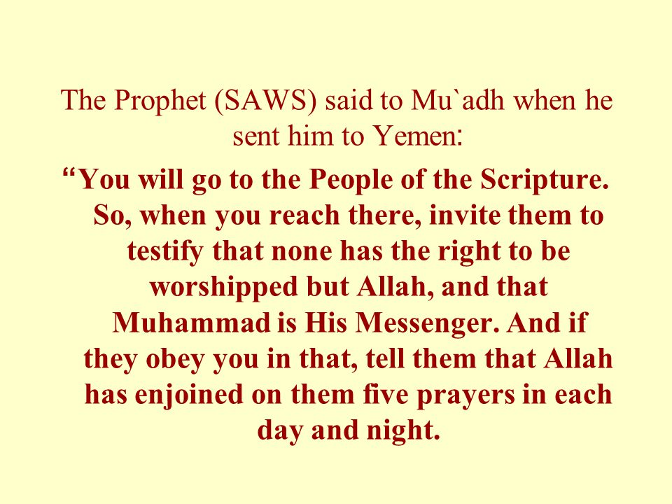 The Prophet (SAWS) said to Mu`adh when he sent him to Yemen: You will go to the People of the Scripture.