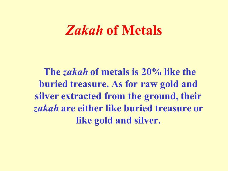 Zakah of Metals The zakah of metals is 20% like the buried treasure.
