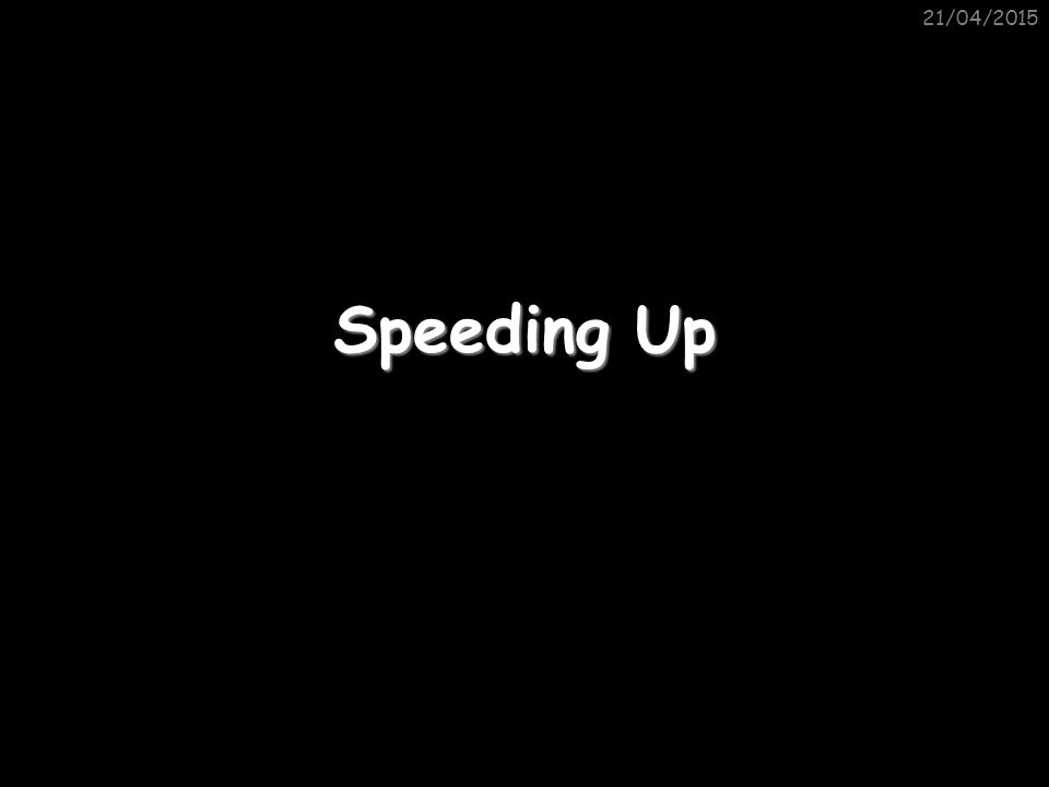21/04/2015 Speeding Up