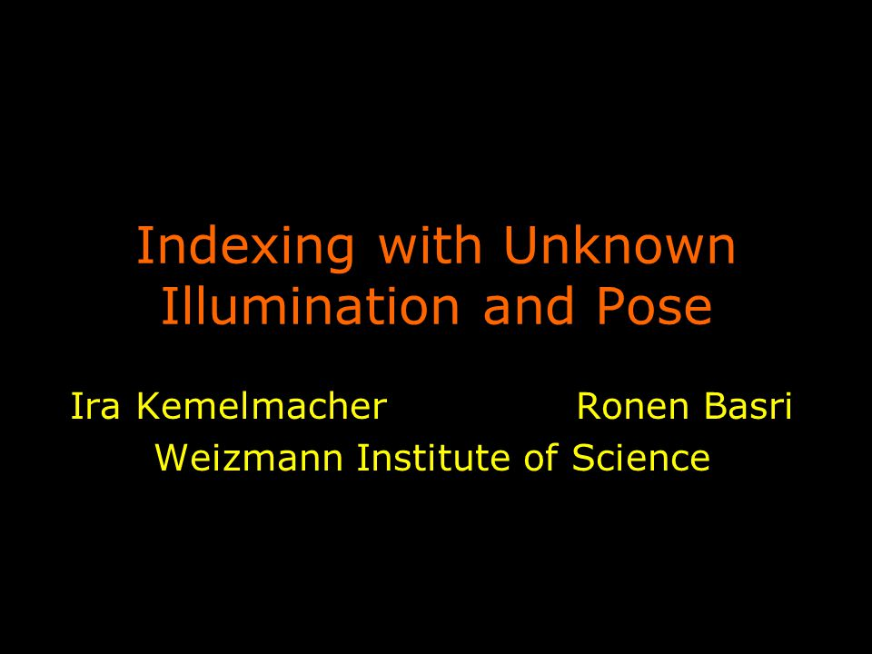 Indexing with Unknown Illumination and Pose Ira Kemelmacher Ronen Basri Weizmann Institute of Science