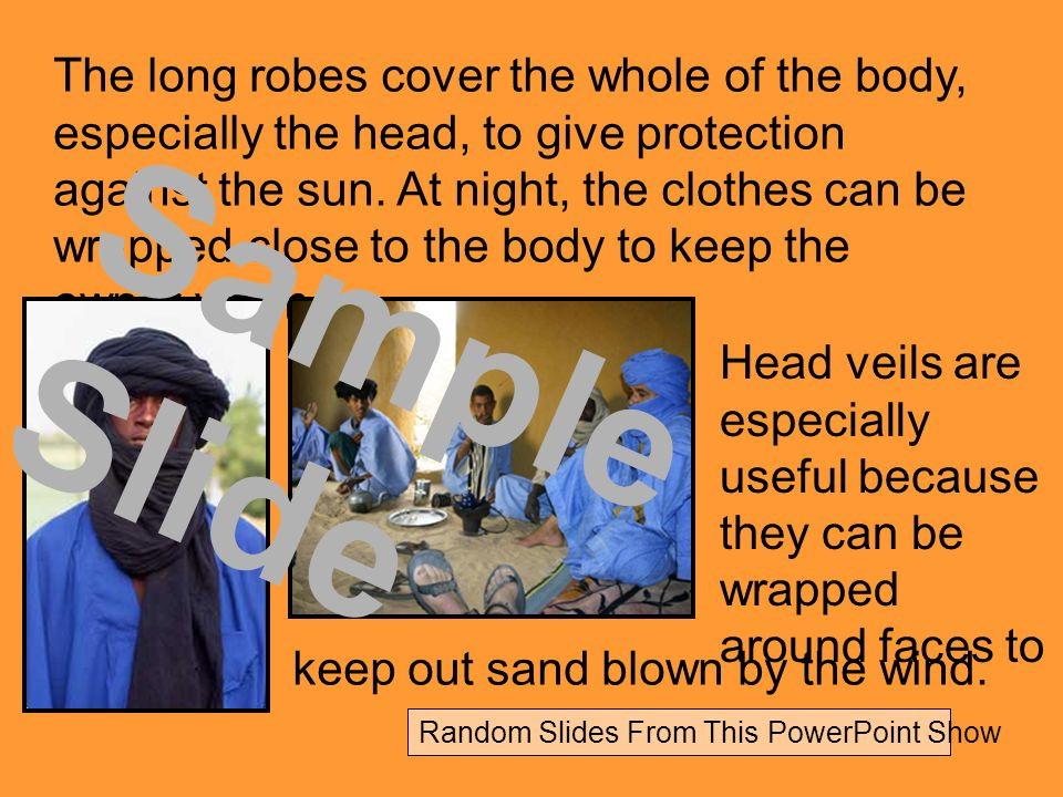 The long robes cover the whole of the body, especially the head, to give protection against the sun.