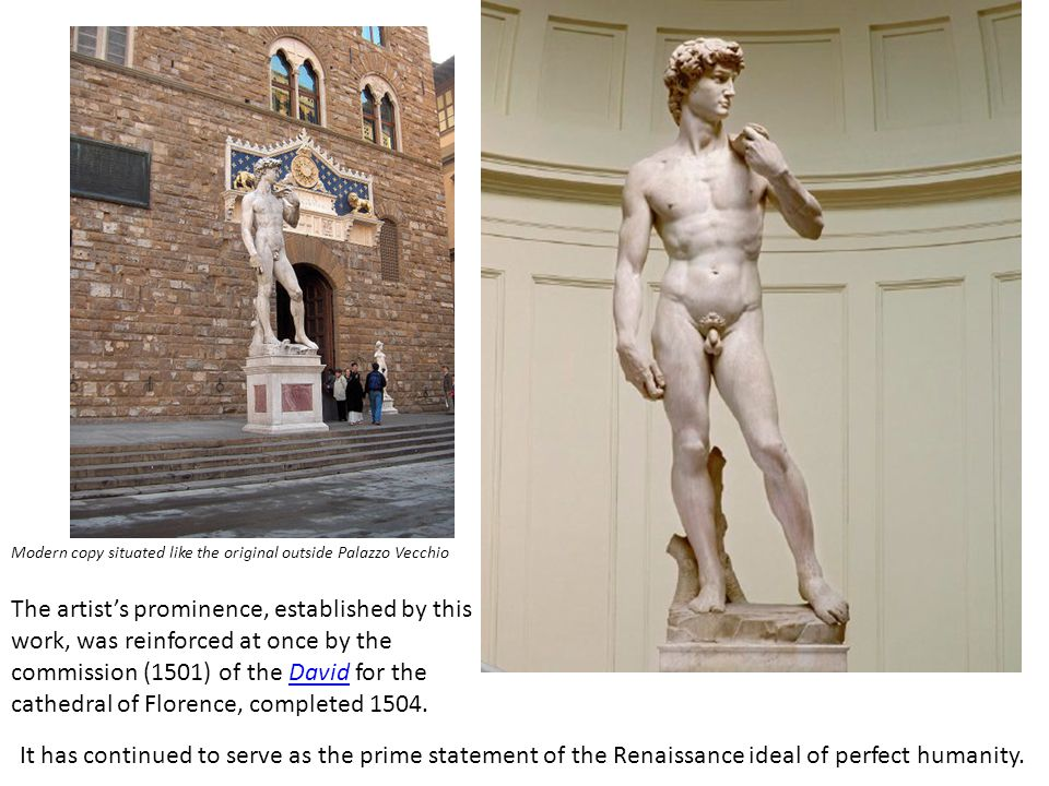 Modern copy situated like the original outside Palazzo Vecchio The artist's prominence, established by this work, was reinforced at once by the commis
