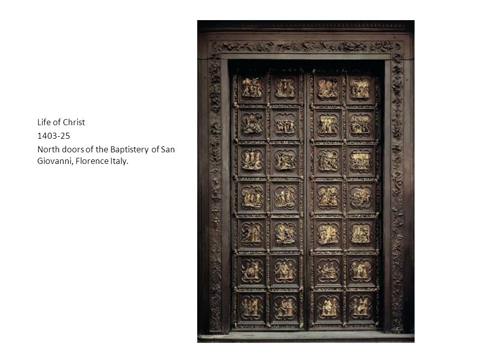 Life of Christ 1403-25 North doors of the Baptistery of San Giovanni, Florence Italy.