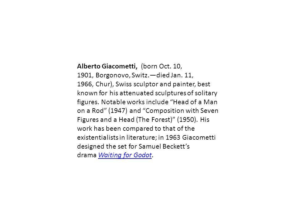 Alberto Giacometti, (born Oct. 10, 1901, Borgonovo, Switz.—died Jan.