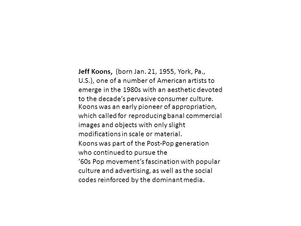 Jeff Koons, (born Jan.