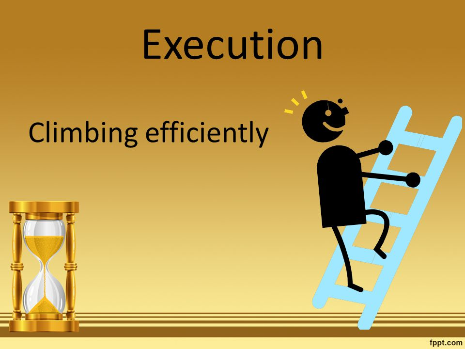 Execution Climbing efficiently