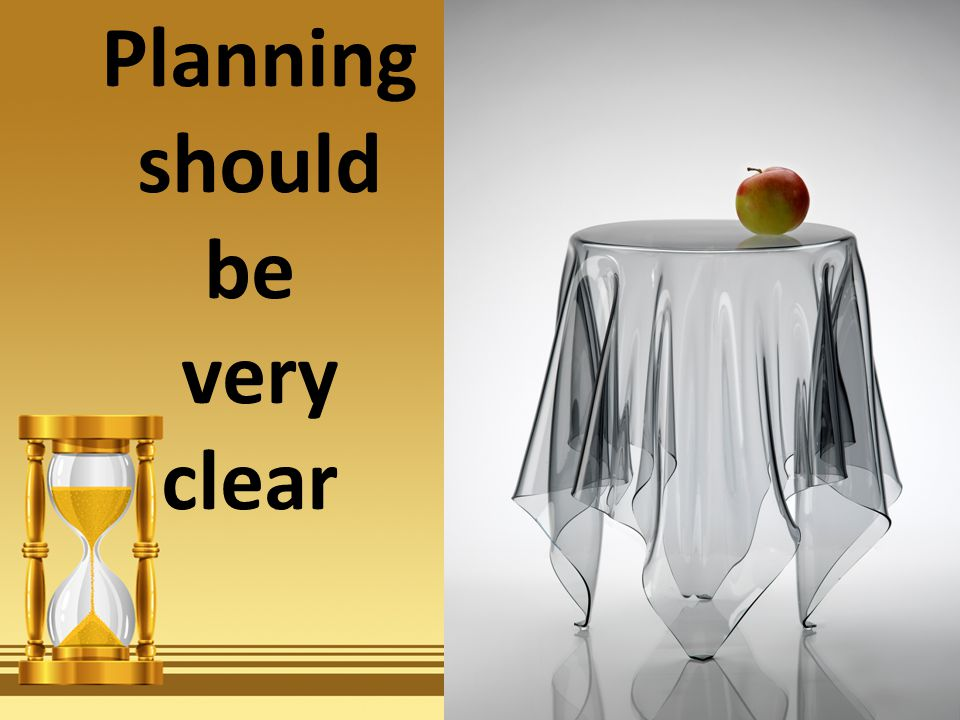 Planning should be very clear