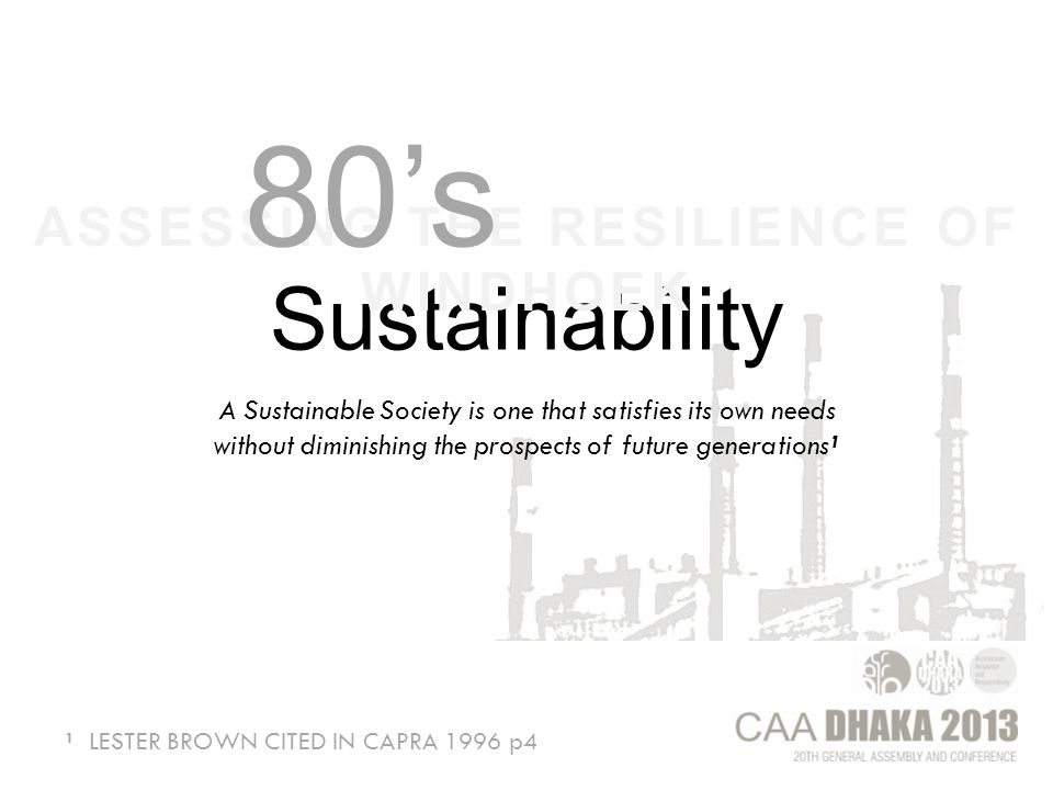 GREATEST CHALLENGE OF OUR TIME; the creation of Sustainable communities ASSESSING THE RESILIENCE OF WINDHOEK 90's
