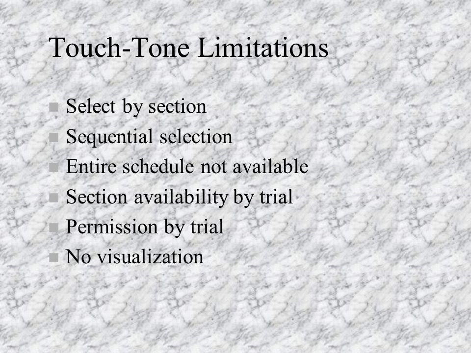 Touch-Tone Limitations n Select by section n Sequential selection n Entire schedule not available n Section availability by trial n Permission by trial n No visualization