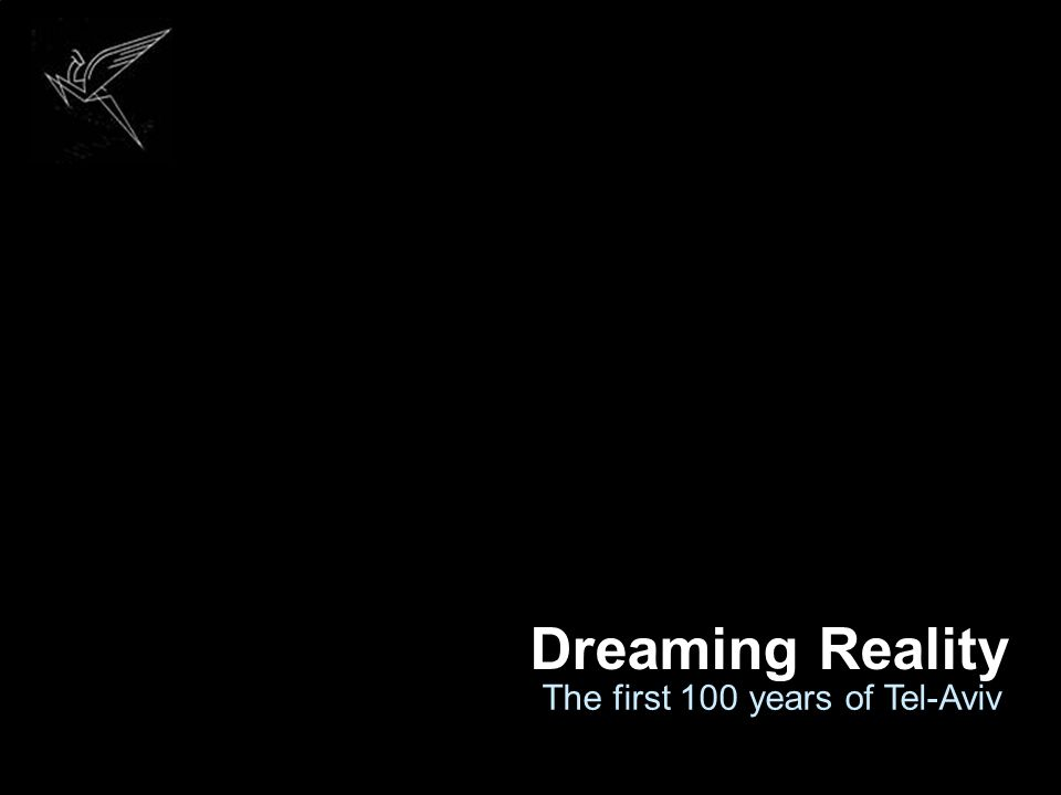 Dreaming Reality The first 100 years of Tel-Aviv