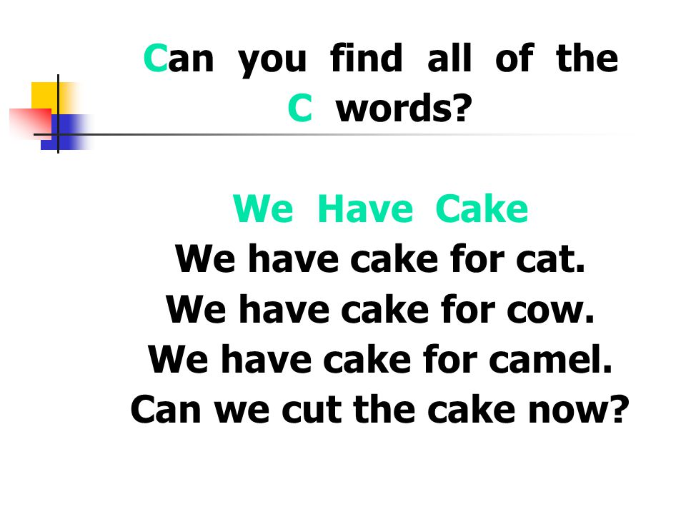 Can you find all of the C words. We Have Cake We have cake for cat.