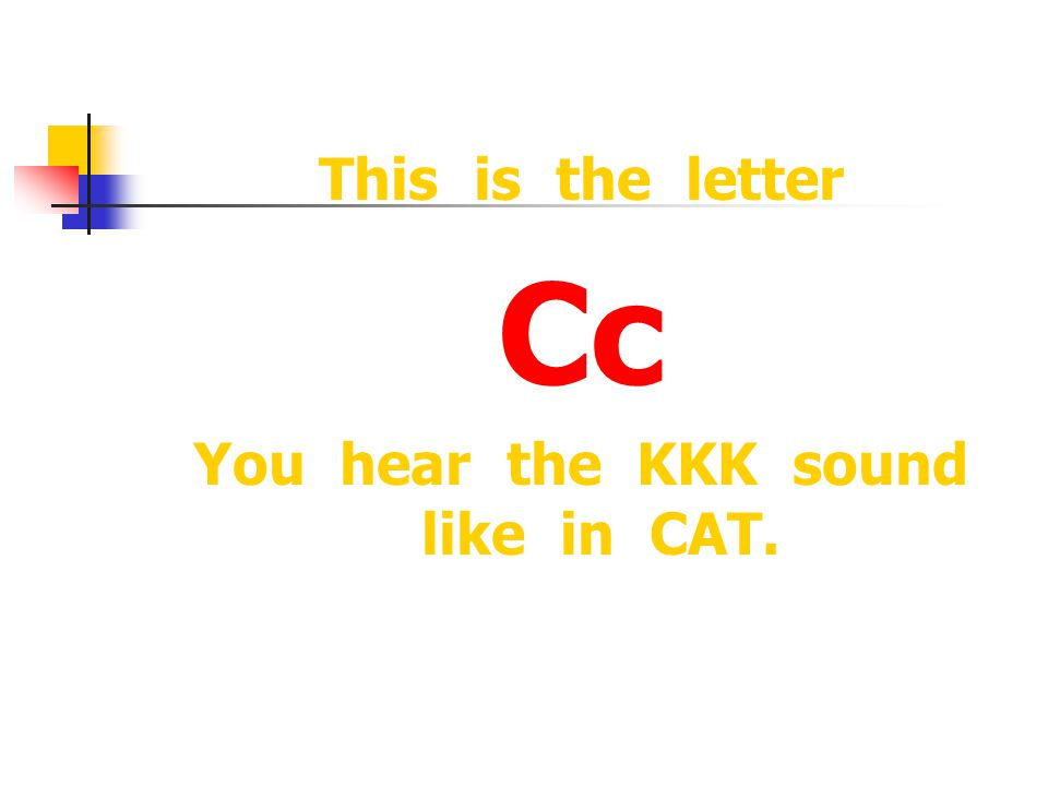 This is the letter Cc You hear the KKK sound like in CAT.
