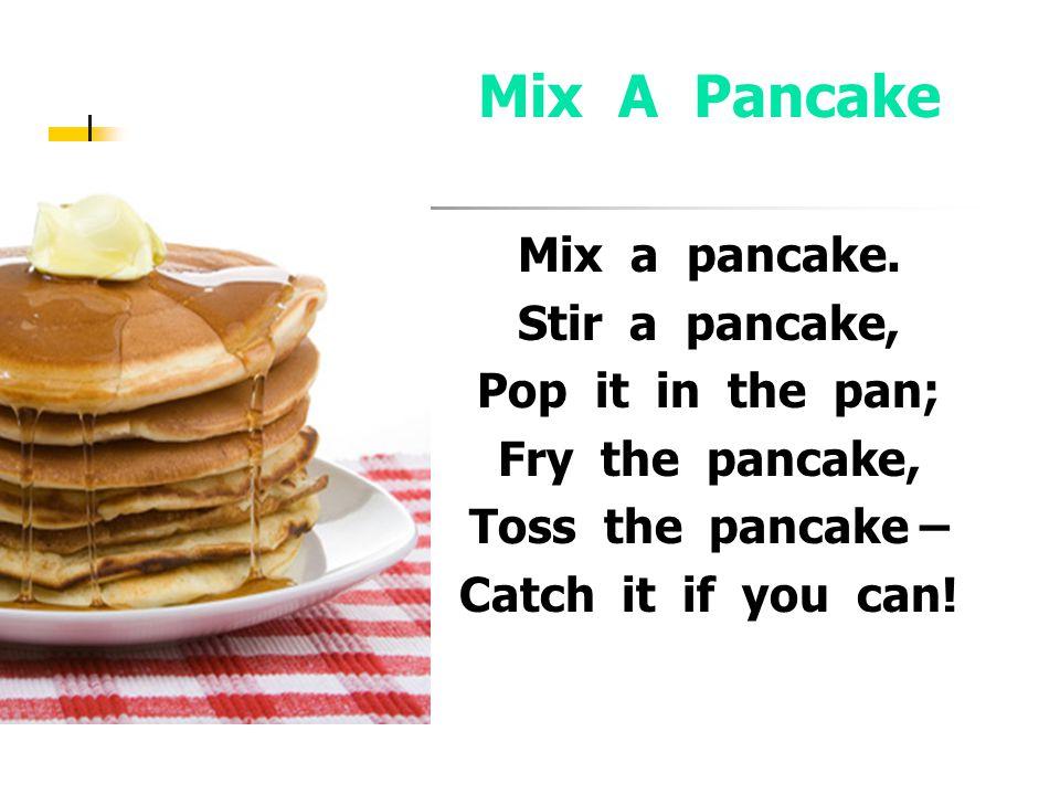 Mix A Pancake Mix a pancake.