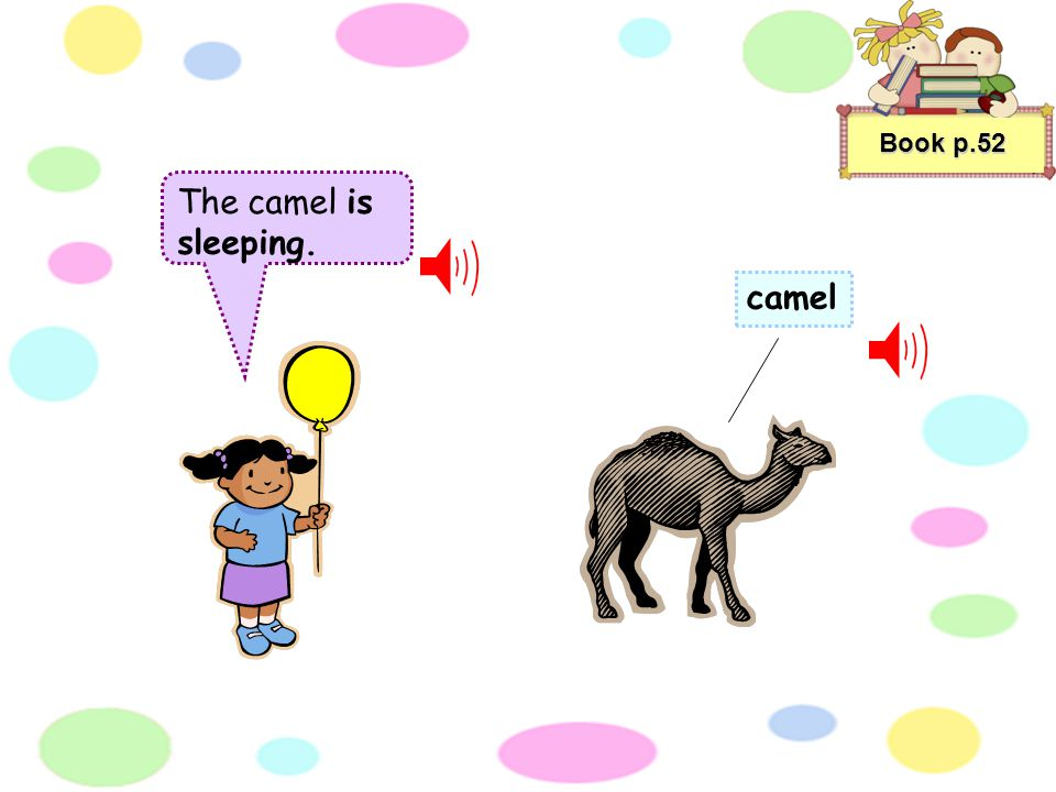 The camel is sleeping. Book p.52 camel