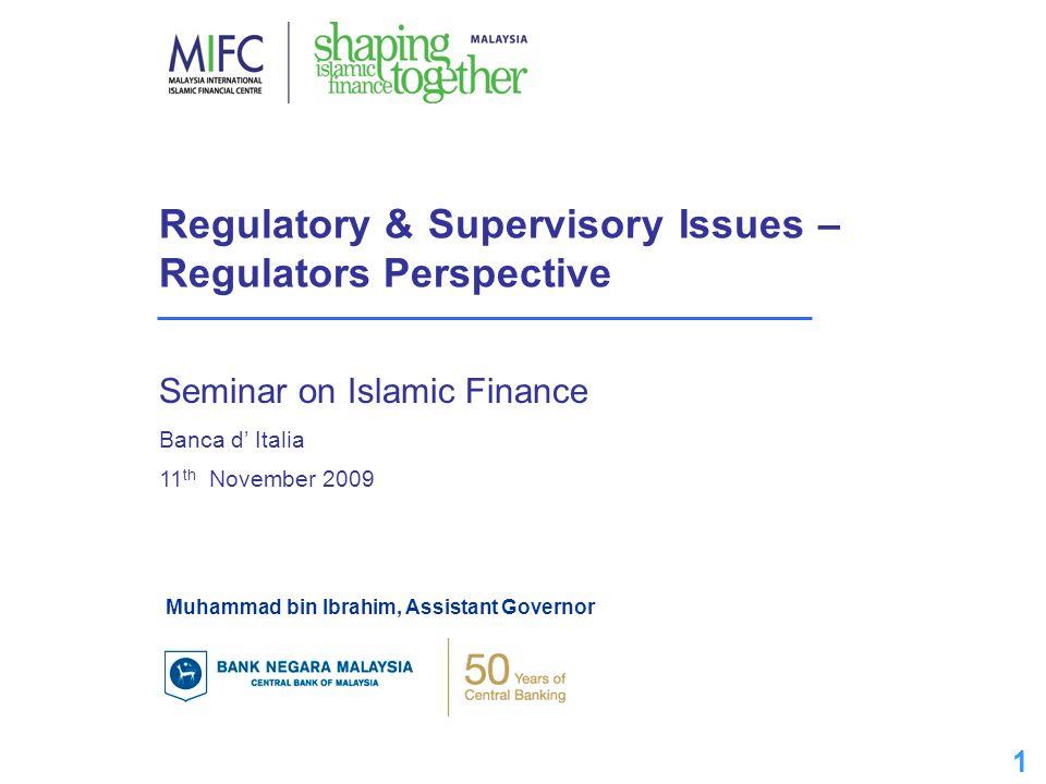 1 1 Regulatory & Supervisory Issues – Regulators Perspective Seminar on Islamic Finance Banca d' Italia 11 th November 2009 Muhammad bin Ibrahim, Assi