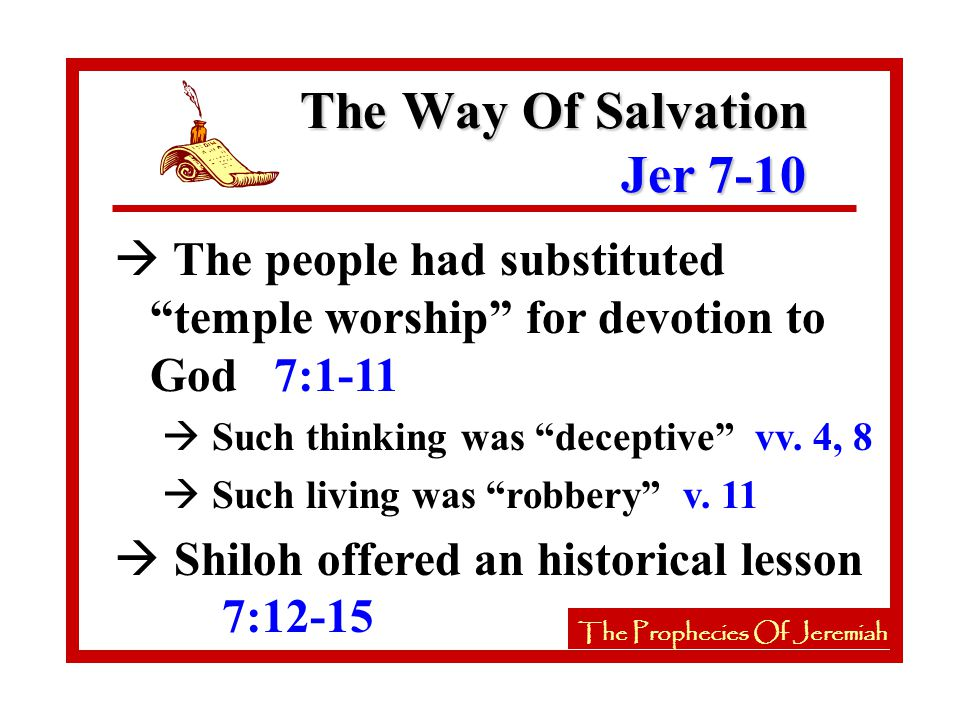 à The people had substituted temple worship for devotion to God 7:1-11 à Such thinking was deceptive vv.