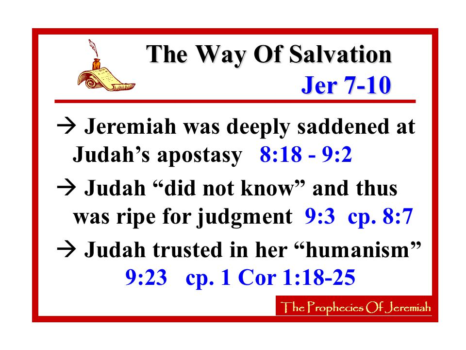 à Jeremiah was deeply saddened at Judah's apostasy 8:18 - 9:2 à Judah did not know and thus was ripe for judgment 9:3 cp.