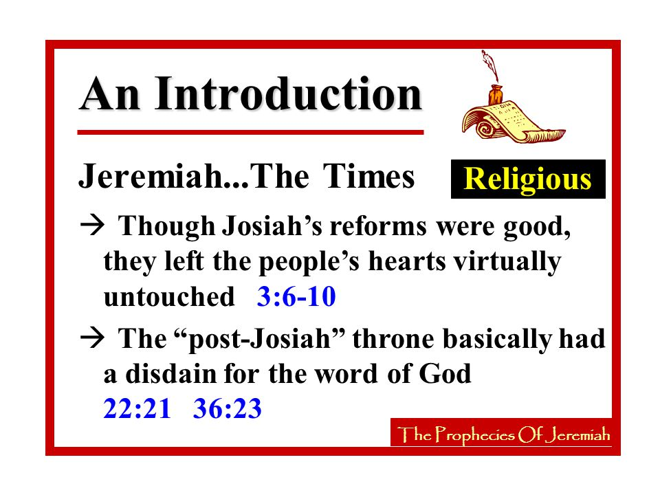 The Prophecies Of Jeremiah An Introduction Jeremiah...The Message à Repent of sin 7:3 18:11 à Submit to Babylon 27:1-12 à Wait for the Lord to bless you by… à …bringing you back home 30:3 31:12 à …the coming Messiah 31:31-34 33:15 cp.