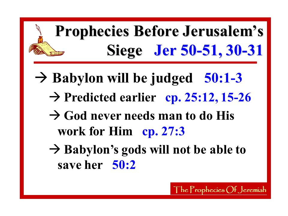 The Prophecies Of Jeremiah à Babylon will be judged 50:1-3 à Predicted earlier cp.