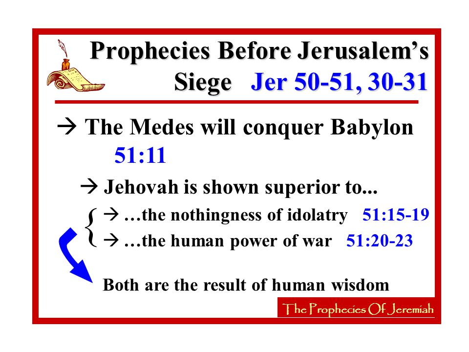 à The Medes will conquer Babylon 51:11 à Jehovah is shown superior to...