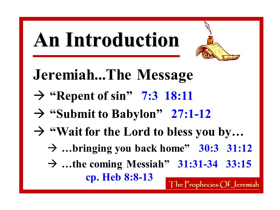 The Prophecies Of Jeremiah à Jehovah will undo all the damage His people have done 33:7-9 à Immediately fulfilled upon their return from captivity 33:10-11 à Ultimately fulfilled in the Messiah's future kingdom 33:14-18 The Prophecies Of Jeremiah Prophecies During Jerusalem's Siege Jer 21, 34, 37, 32-33, 38-39, 52:1-30 à As certain as nature's laws 33:19-26