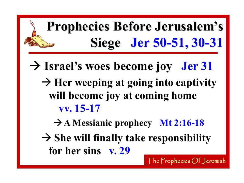 à Israel's woes become joy Jer 31 à Her weeping at going into captivity will become joy at coming home vv.
