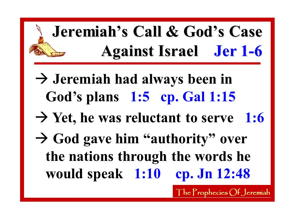 à God reassures Jeremiah about his mission with 2 visions 1:11-16 à An almond tree - God is watching à A boiling pot - God will judge à Jeremiah must gird his loins and speak the Lord's word 1:17 cp.