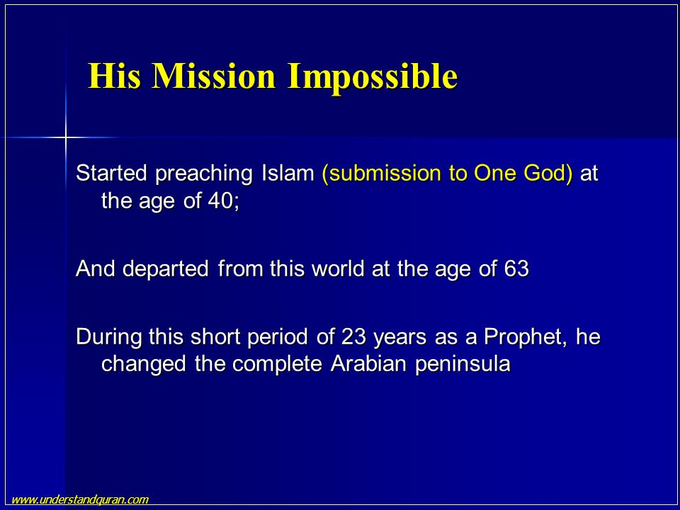 www.understandquran.com Started preaching Islam (submission to One God) at the age of 40; And departed from this world at the age of 63 During this sh
