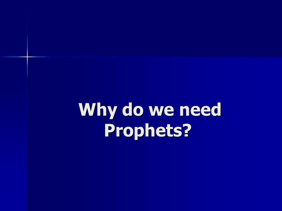 Why do we need Prophets?