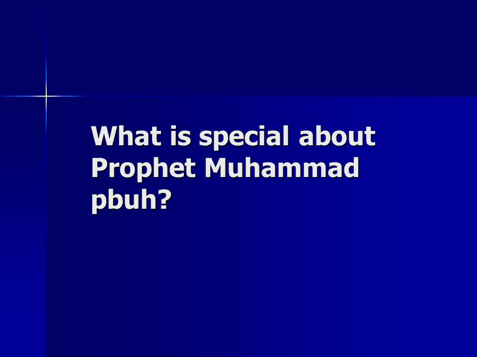 What is special about Prophet Muhammad pbuh?