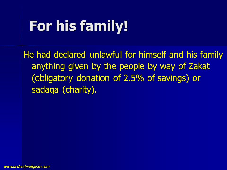 www.understandquran.com For his family! He had declared unlawful for himself and his family anything given by the people by way of Zakat (obligatory d