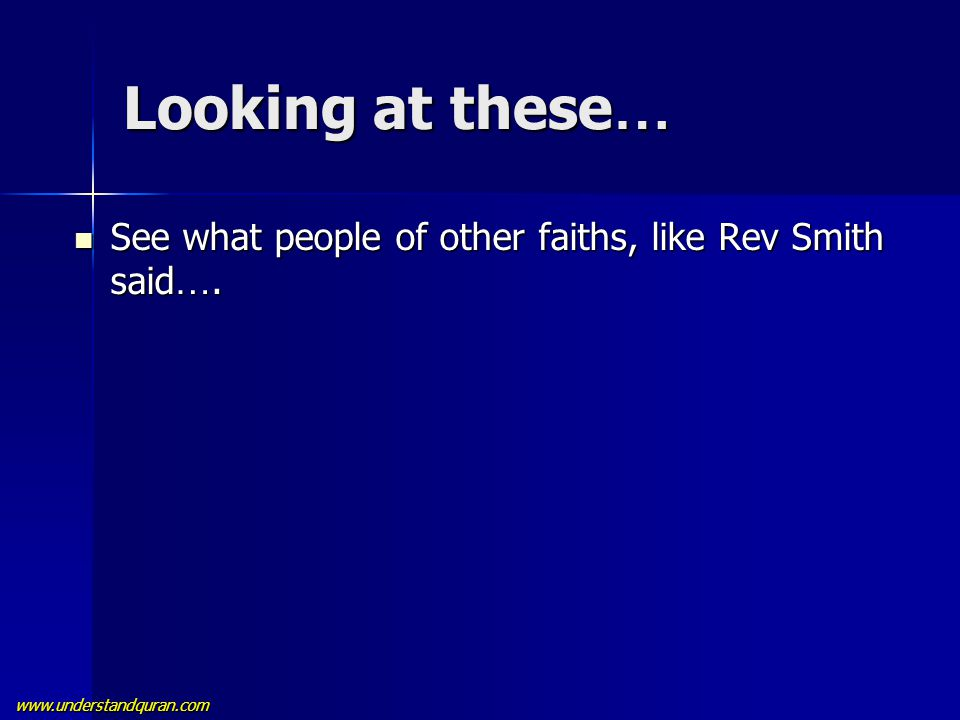 www.understandquran.com Looking at these … See what people of other faiths, like Rev Smith said …. See what people of other faiths, like Rev Smith sai