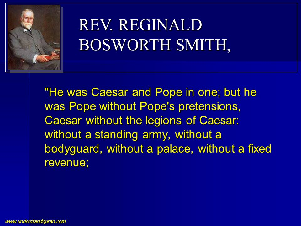 www.understandquran.com He was Caesar and Pope in one; but he was Pope without Pope s pretensions, Caesar without the legions of Caesar: without a standing army, without a bodyguard, without a palace, without a fixed revenue; REV.