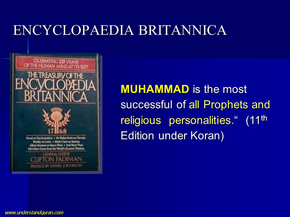 "www.understandquran.com ENCYCLOPAEDIA BRITANNICA MUHAMMAD is the most successful of all Prophets and religious personalities."" (11 th Edition under Ko"