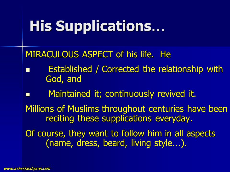 www.understandquran.com His Supplications … MIRACULOUS ASPECT of his life. He Established / Corrected the relationship with God, and Established / Cor