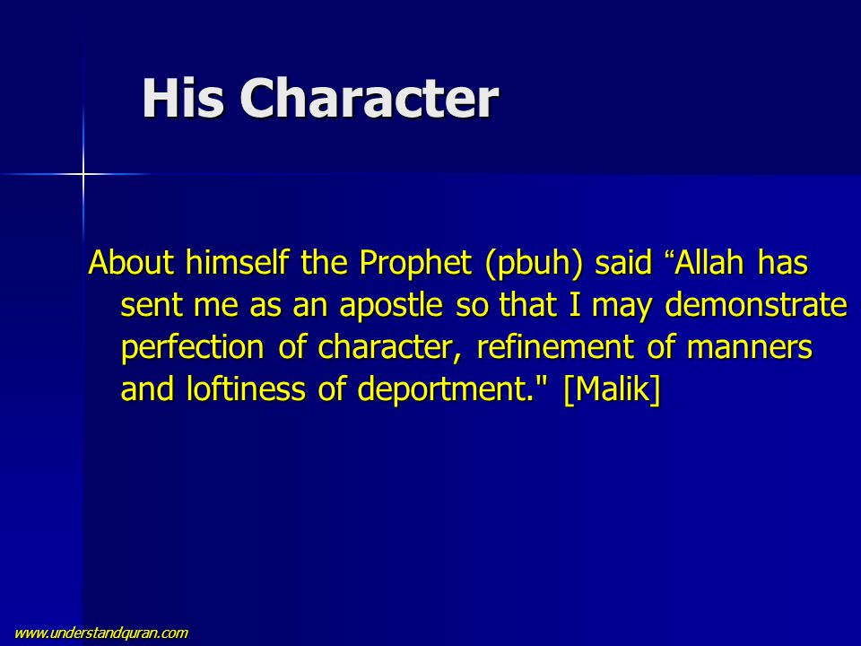 "www.understandquran.com His Character His Character About himself the Prophet (pbuh) said "" Allah has sent me as an apostle so that I may demonstrate"