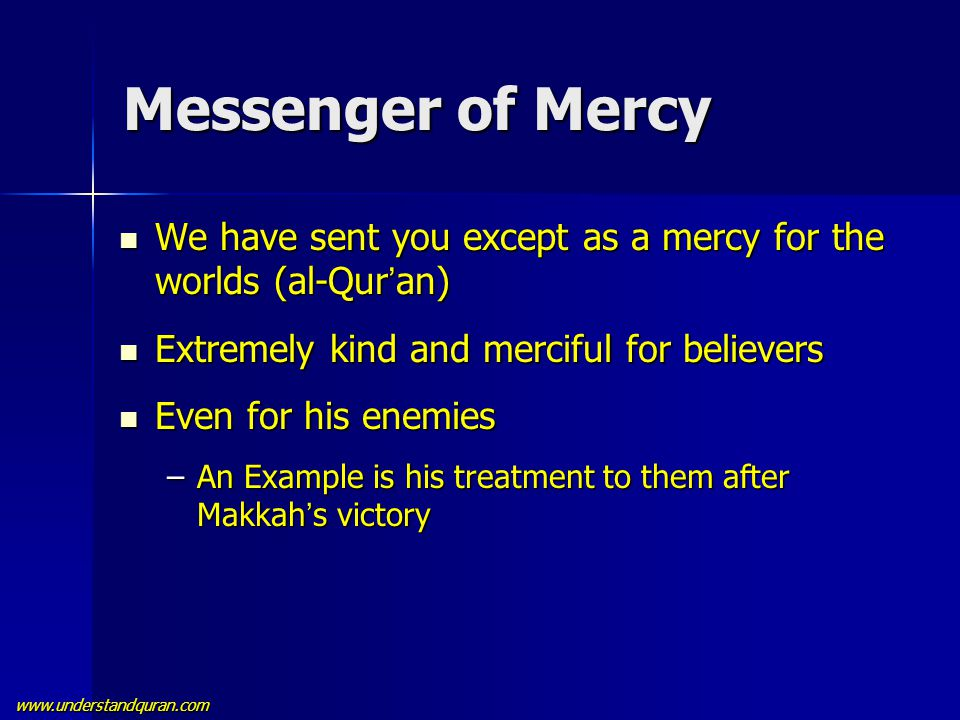 www.understandquran.com Messenger of Mercy We have sent you except as a mercy for the worlds (al-Qur ' an) We have sent you except as a mercy for the