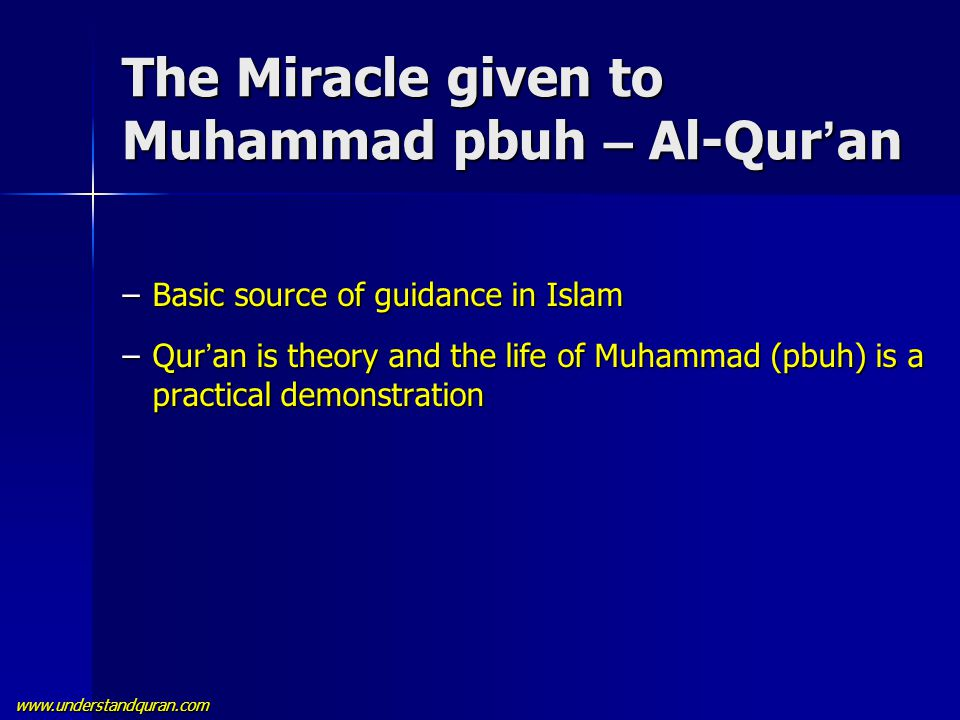 www.understandquran.com The Miracle given to Muhammad pbuh – Al-Qur ' an –Basic source of guidance in Islam –Qur ' an is theory and the life of Muhamm