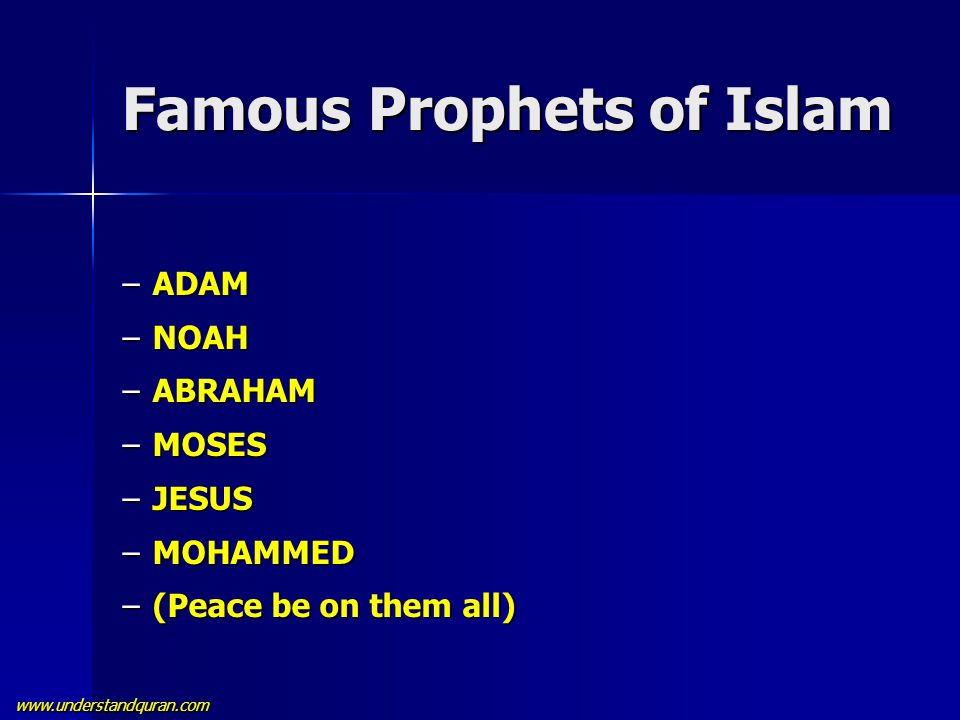 www.understandquran.com Famous Prophets of Islam –ADAM –NOAH –ABRAHAM –MOSES –JESUS –MOHAMMED –(Peace be on them all)