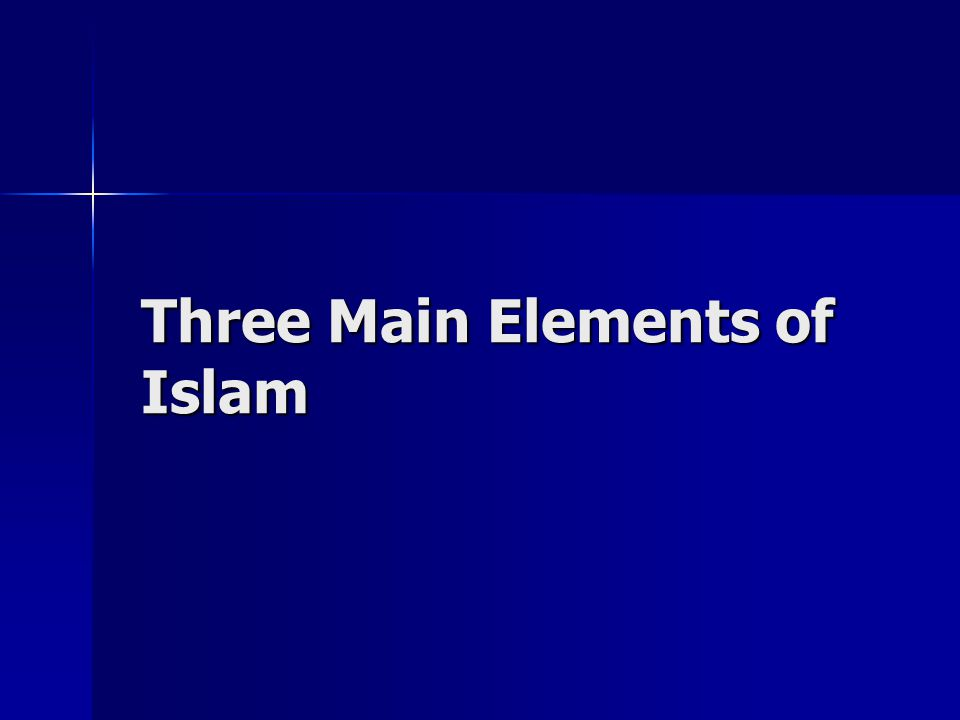 Three Main Elements of Islam