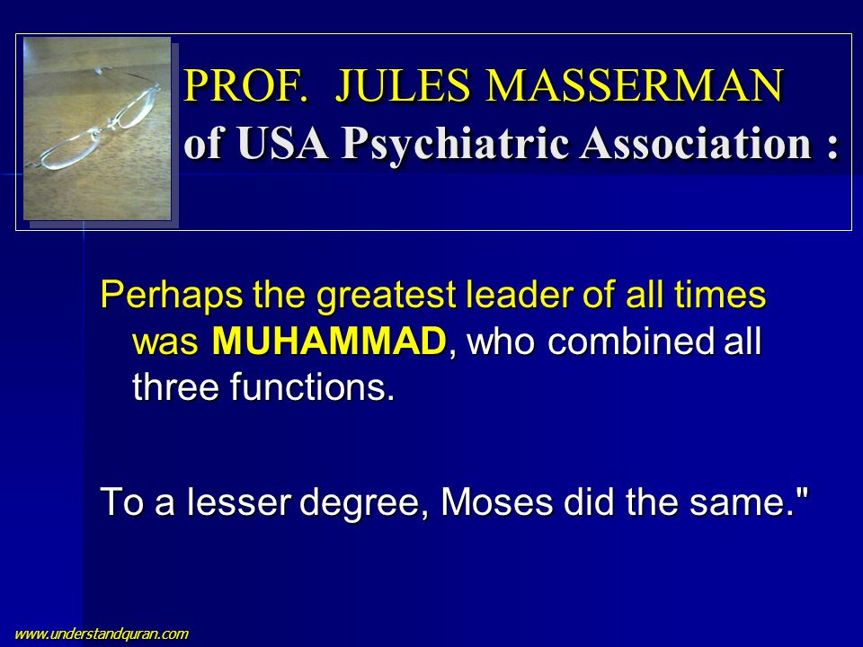 www.understandquran.com Perhaps the greatest leader of all times was MUHAMMAD, who combined all three functions. To a lesser degree, Moses did the sam