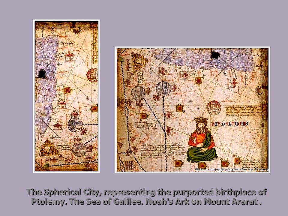 The Spherical City, representing the purported birthplace of Ptolemy. The Sea of Galilee. Noah's Ark on Mount Ararat.