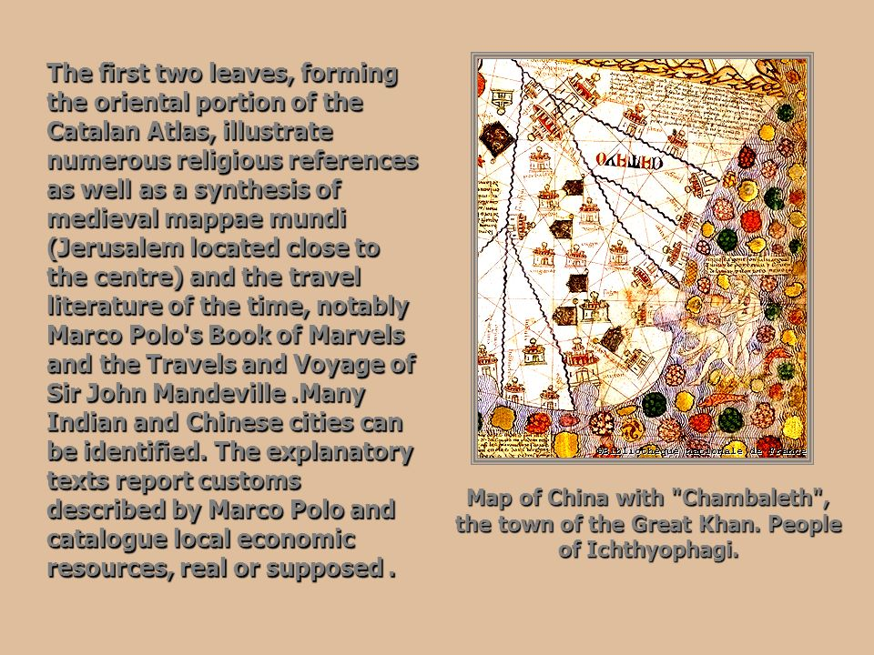 The first two leaves, forming the oriental portion of the Catalan Atlas, illustrate numerous religious references as well as a synthesis of medieval m