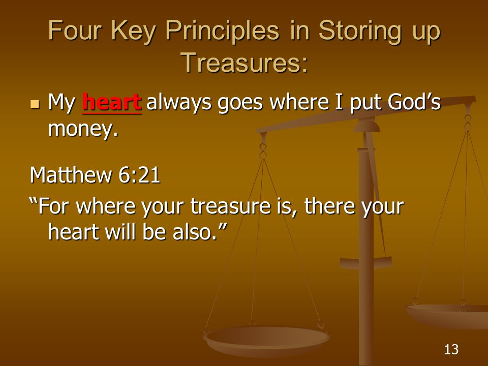 13 Four Key Principles in Storing up Treasures: My heart always goes where I put God's money.