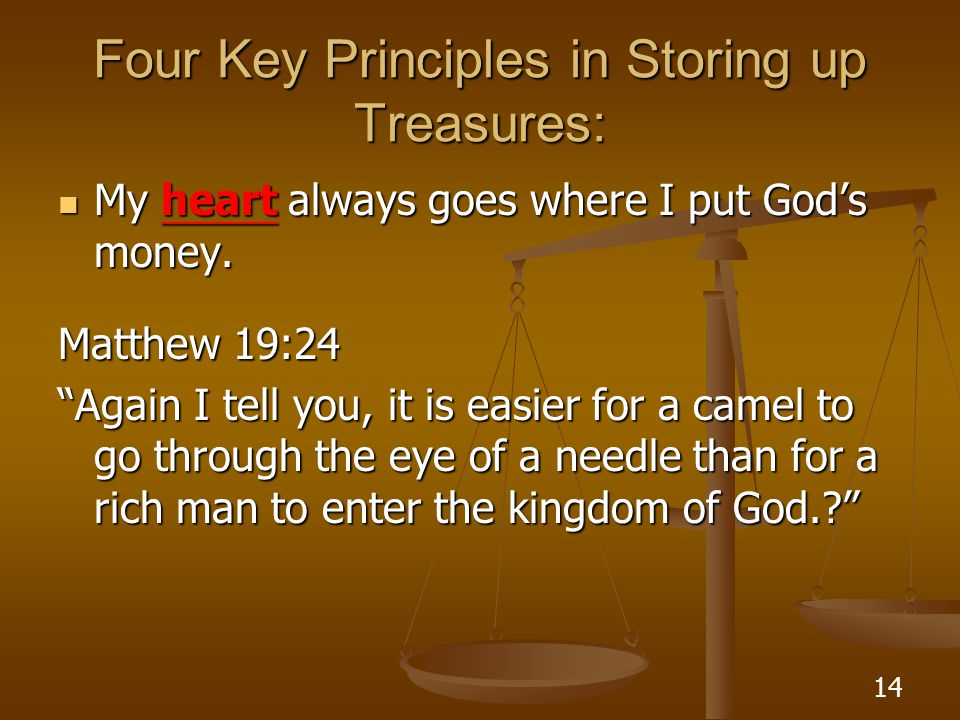14 Four Key Principles in Storing up Treasures: My heart always goes where I put God's money.