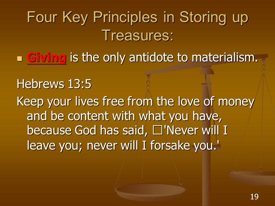 19 Four Key Principles in Storing up Treasures: Giving is the only antidote to materialism.