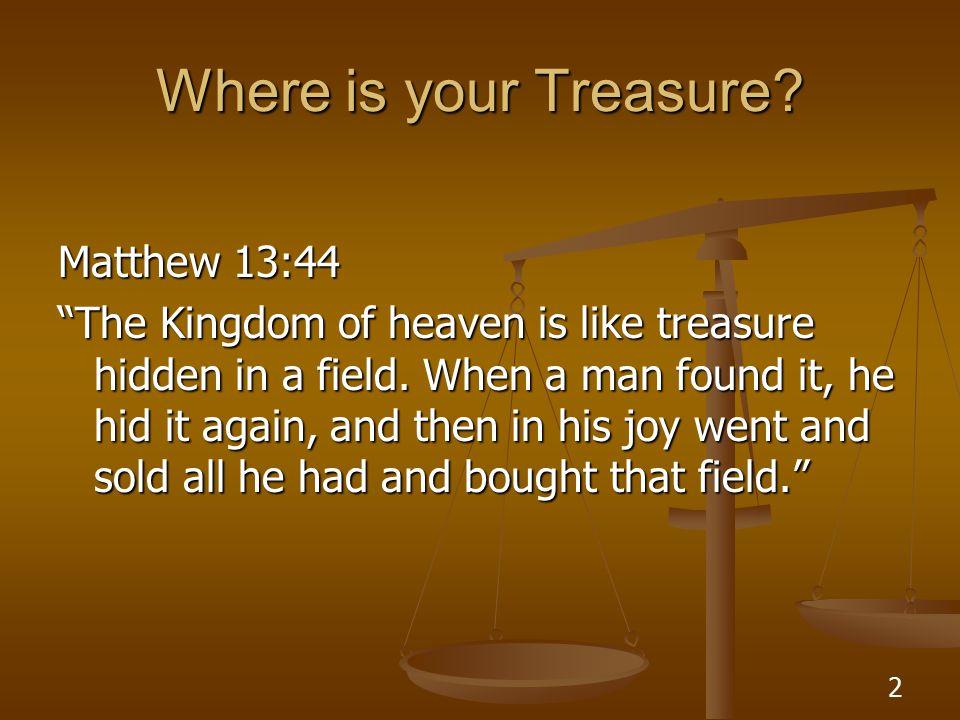 2 Where is your Treasure. Matthew 13:44 The Kingdom of heaven is like treasure hidden in a field.