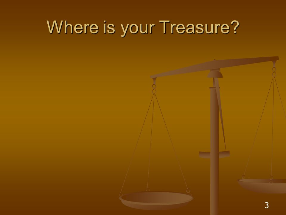 3 Where is your Treasure?