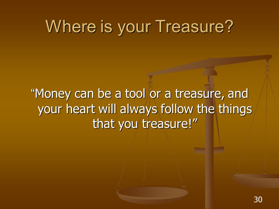 30 Where is your Treasure.